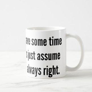 To save some time let's just assume I'm always rig Mug