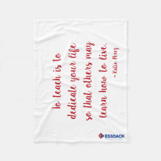 To teach is to dedicate your life so that others fleece blanket