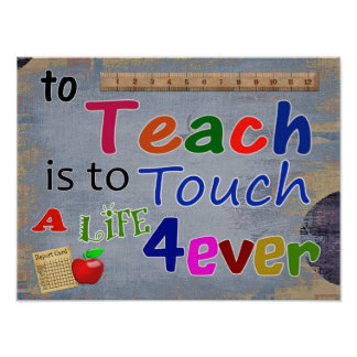 To Teach Is to touch Forever-- ART PRINT
