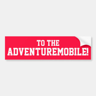 To The Adventuremobile! Bumper Sticker