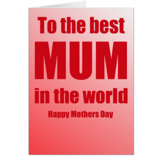 To the best MUM in the world - Happy Mothers Day Greeting Card