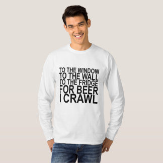 To The Fridge For Beer I Crawl . T-Shirt