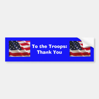To the Troops... Bumper Sticker