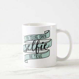 To Thine Own Selfie Be True Coffee Mug