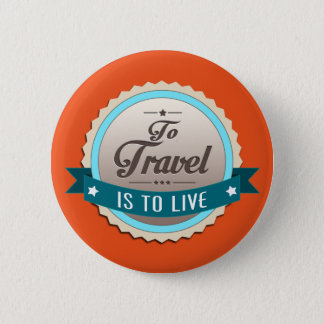 To Travel is to Live 6 Cm Round Badge
