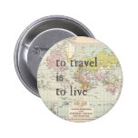 To Travel is To Live Pinback Buttons