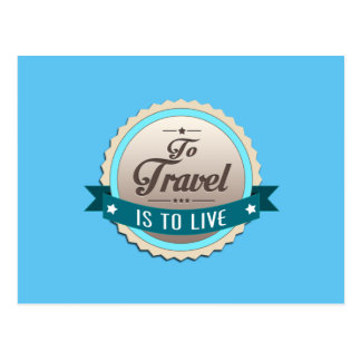 To Travel is to Live Postcard