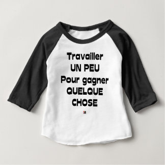 To work A little to gain Something Baby T-Shirt