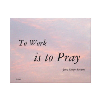 TO WORK IS TO PRAY SARGENT CLOUD CANVAS PRINT