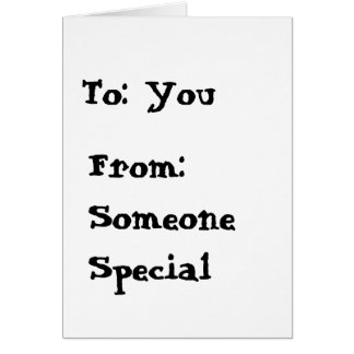 To: You, From: Someone Special Greeting Card