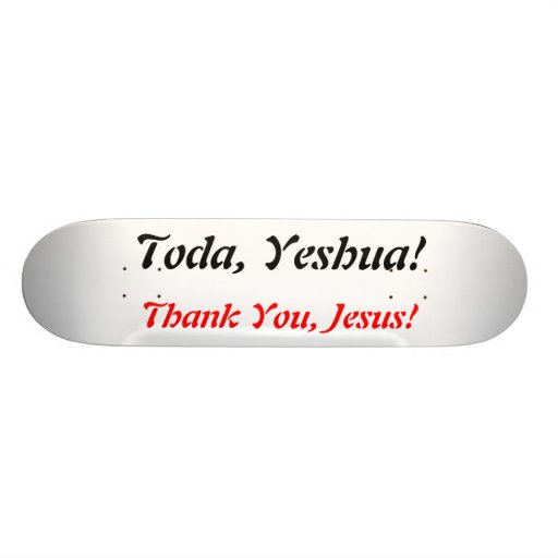 Toda, Yeshua!, Skate Board Deck