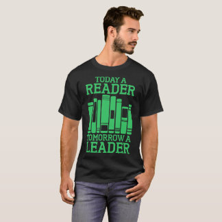 Today A Reader Tomorrow A Leader Tshirt