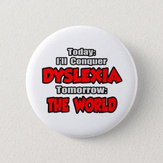 Today Dyslexia .. Tomorrow, The World 6 Cm Round Badge