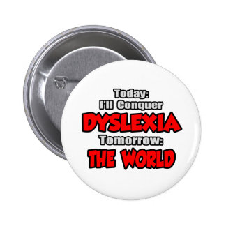 Today Dyslexia .. Tomorrow, The World 6 Cm Round Badge