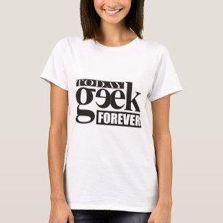 Today Geek. Always Geek. T-Shirt