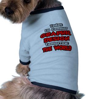 Today Graphic Design...Tomorrow Doggie Tee Shirt