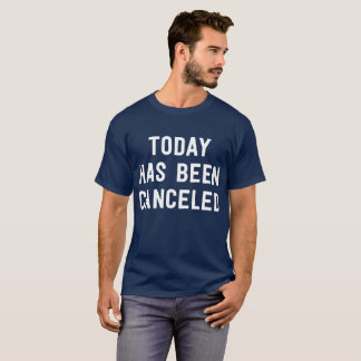 Today has been canceled funny failed work day T-Shirt