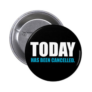 TODAY, has been CANCELLED 6 Cm Round Badge