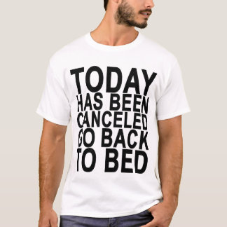 Today Has Been Cancelled Go Back To Bed.png T-Shirt