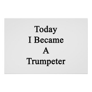 Today I Became A Trumpeter Poster