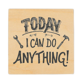 Today I Can Do Anything Wood Coaster