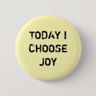 TODAY I CHOOSE JOY. 6 CM ROUND BADGE