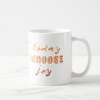 TODAY I CHOOSE JOY COFFEE MUG