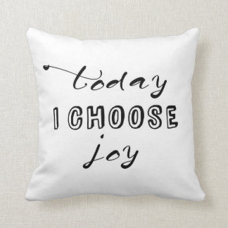 TODAY I CHOOSE JOY CUSHION