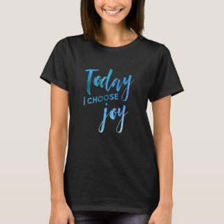 Today I Choose Joy Watercolor Christian Faith T-Sh T-Shirt