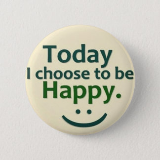 Today I choose to be HAPPY. 6 Cm Round Badge