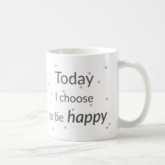 Today I Choose To Be Happy Mug