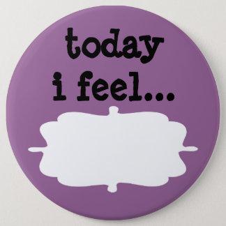 Today I Feel Desktop Office Sign 6 Cm Round Badge