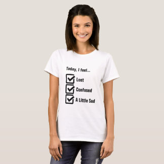Today, I Feel Lost, Confused, Sad Checklist T-Shirt