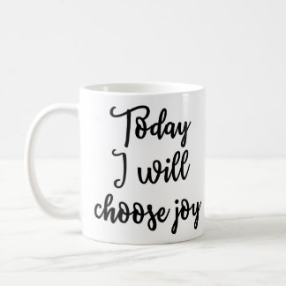 Today I will choose joy Mug