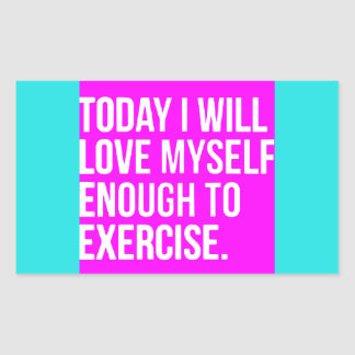 TODAY I WILL LOVE MYSELF ENOUGH TO EXERCISE MOTIVA RECTANGULAR STICKER