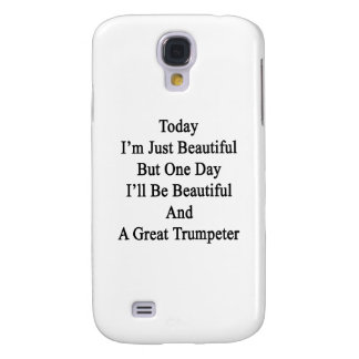 Today I'm Just Beautiful But One Day I'll Be Beaut Galaxy S4 Cover