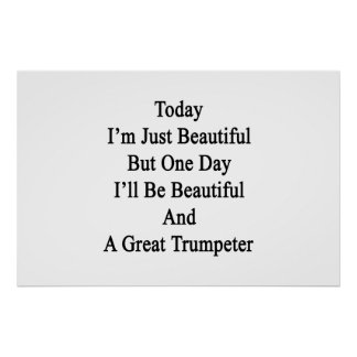 Today I'm Just Beautiful But One Day I'll Be Beaut Poster