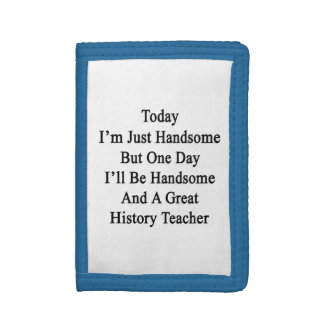 Today I'm Just Handsome But One Day I'll Be Handso Tri-fold Wallet