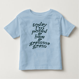 today I'm posed a bee a gramma gram T Shirt