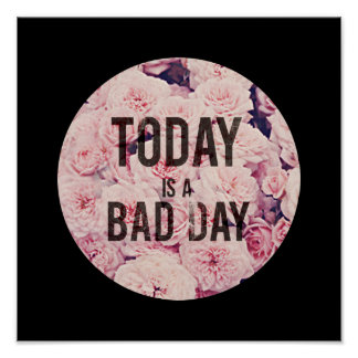Today is a bad day poster