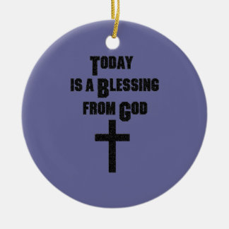 Today is a Blessing From God Round Ceramic Decoration