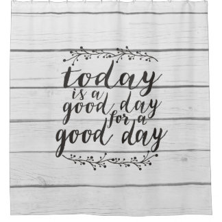Today is a Good Day for a Good Day - shiplap Shower Curtain