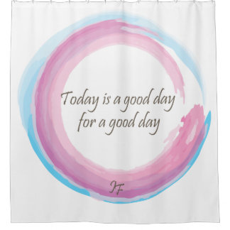 """Today is a good day for a good day"" Shower Curtain"