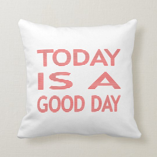 Today is a good day - strips - red and white. cushion