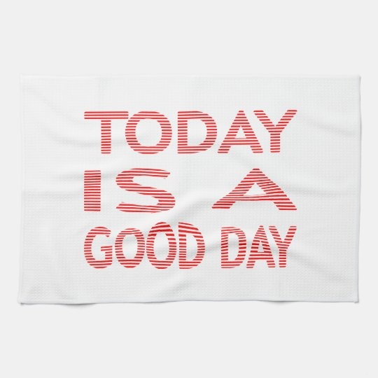 Today is a good day - strips - red and white. tea towel