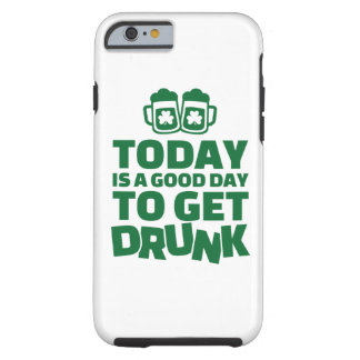 Today is a good day to get drunk tough iPhone 6 case