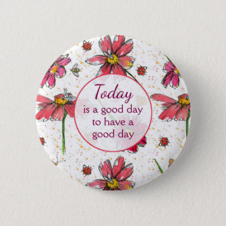 Today is a good day to have a good day 6 cm round badge