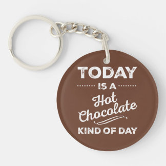 Today Is A Hot Chocolate Kind Of Day Double-Sided Round Acrylic Key Ring