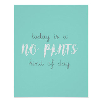 Today is a No Pants Kind of Day Poster