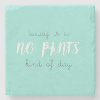 Today is a No Pants Kind of Day Stone Coaster